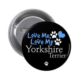 Love Me Love My Yorkshire Terrier Button