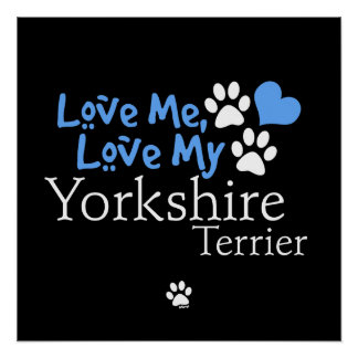 Love Me, Love My Yorkshire Terrier Posters