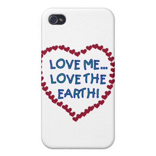 Love Me Love the Earth and Gifts Case For iPhone 4
