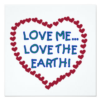 """Love Me Love the Earth T-shirts and Gifts 5.25"""" Square Invitation Card"""
