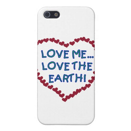 Love Me Love the Earth T-shirts and Gifts Covers For iPhone 5