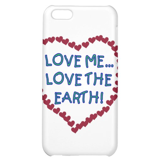 Love Me Love the Earth T-shirts and Gifts iPhone 5C Covers