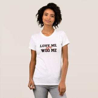 Love Me or Woo Me T-Shirt