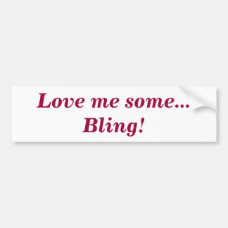 Love me some Bling! bumper sticker