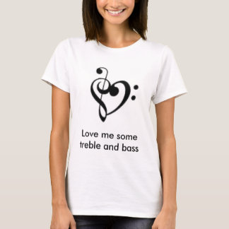 Love me some treble and bass T-Shirt