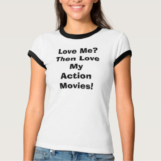 Love Me?Then Love My Action Movies! T-Shirt