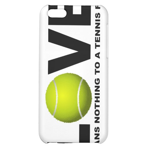 Love Means Nothing to a Tennis Fan Case For iPhone 5C