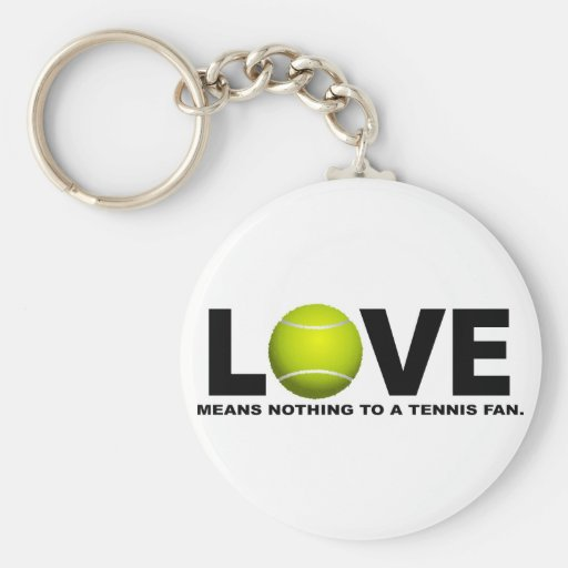 Love Means Nothing to a Tennis Fan Key Chain