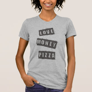 LOVE, MONEY, PIZZA T-Shirt