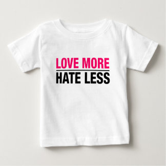 Love More Hate Less Baby T-Shirt