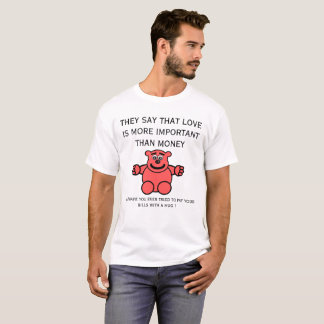 LOVE MORE IMPORTANT THAN MONEY TEDDYBEAR TSHIRT