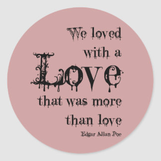 Love More Than Love Edgar Allan Poe Quote Classic Round Sticker