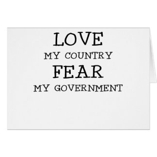 LOVE MY COUNTRY FEAR MY GOVERNMENT.png Greeting Card