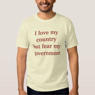 Love My Country - Fear My Government Tee Shirt