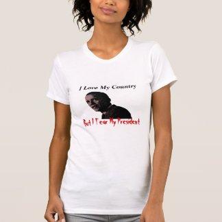 Love My Country Fear My President T-shirt