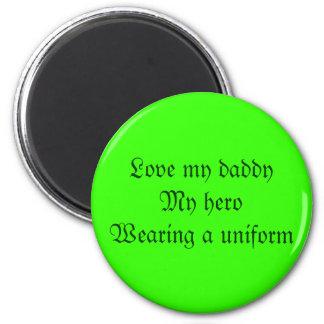 Love my daddyMy heroWearing a uniform 6 Cm Round Magnet