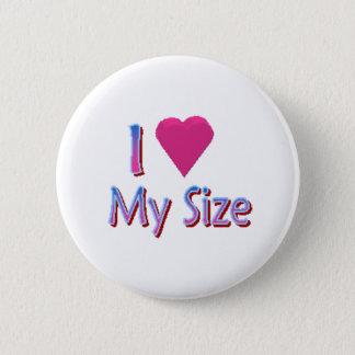 Love My Size 6 Cm Round Badge