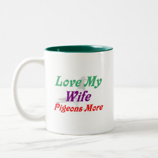 Love My Wife Pigeons More Two-Tone Coffee Mug