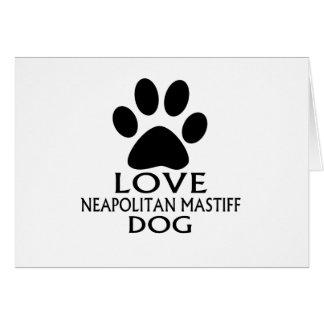 LOVE NEAPOLITAN MASTIFF DOG DESIGNS CARD