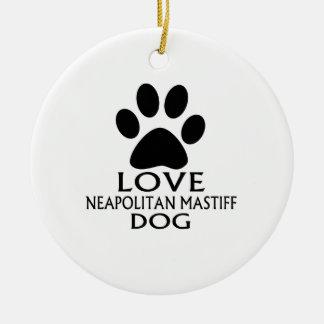 LOVE NEAPOLITAN MASTIFF DOG DESIGNS CERAMIC ORNAMENT