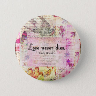 Love never dies QUOTE BY Emily Bronte 6 Cm Round Badge