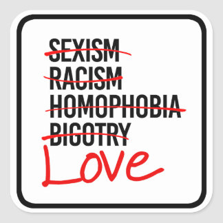Love - No to Racism Sexism Homophobia - Square Sticker