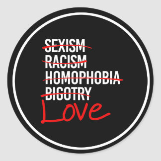 Love - No to Racism Sexism Homophobia - - white -. Classic Round Sticker