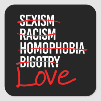 Love - No to Racism Sexism Homophobia - - white -. Square Sticker