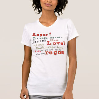 Love! Not Anger- Your Secret Weapon T-Shirt