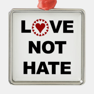 LOVE NOT HATE METAL ORNAMENT