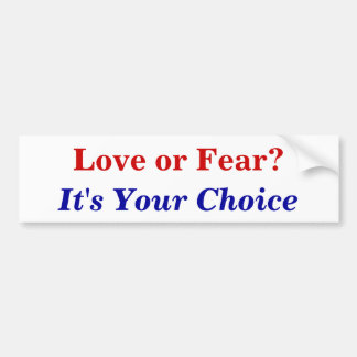 Love or Fear?, It's Your Choice Bumper Sticker