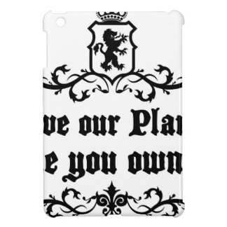 Love Our Planet Like You Own It Medieval quote Case For The iPad Mini