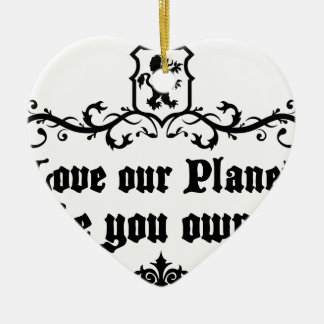 Love Our Planet Like You Own It Medieval quote Ceramic Ornament