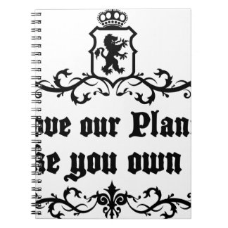Love Our Planet Like You Own It Medieval quote Notebook