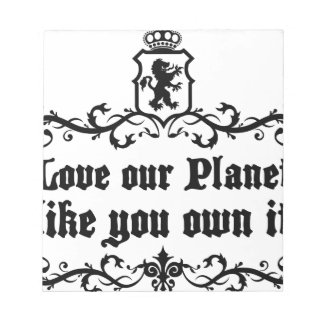 Love Our Planet Like You Own It Medieval quote Notepad