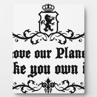 Love Our Planet Like You Own It Medieval quote Plaque