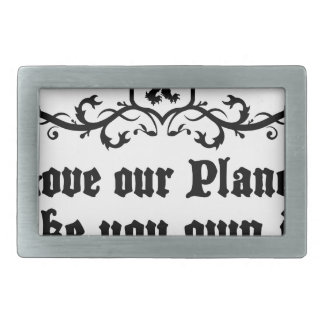 Love Our Planet Like You Own It Medieval quote Rectangular Belt Buckles