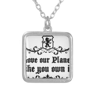 Love Our Planet Like You Own It Medieval quote Silver Plated Necklace