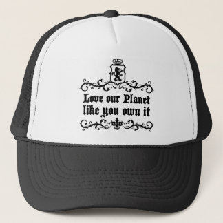 Love Our Planet Like You Own It Medieval quote Trucker Hat