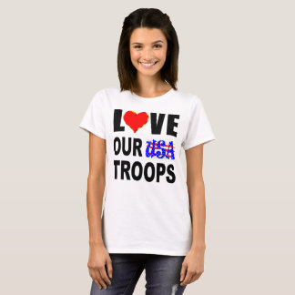 Love Our USA Troops T-Shirt