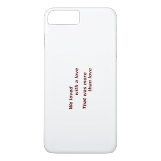 Love Quote - We loved with a love that was more th iPhone 7 Plus Case
