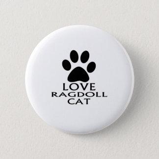 LOVE RAGDOLL CAT DESIGNS 6 CM ROUND BADGE