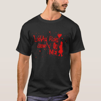 love rain down on me. T-Shirt