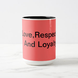 Love,Respect And Loyalty Two-Tone Coffee Mug