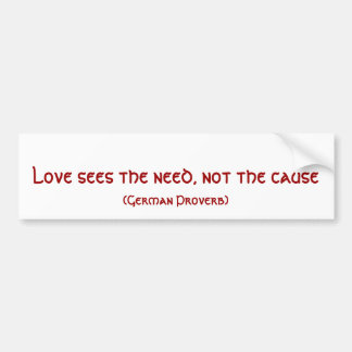 Love sees the need Bumpersticker Bumper Sticker