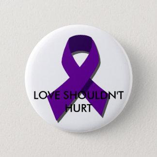 """Love shouldn't hurt"" DV Awareness Month(Oct) 6 Cm Round Badge"