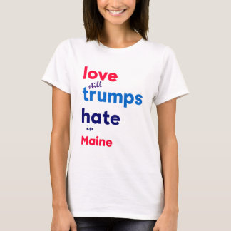 Love (still) trumps hate in Maine T-Shirt