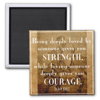 Love / Strength / Courage - Lao Tzu Quote Magnet