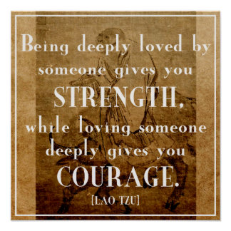 Love / Strength / Courage   - Lao Tzu Quote Poster