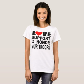 Love Support And Honor Our Troops T-Shirt